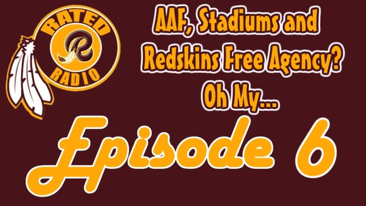 Rated R Radio: Episode 6 - AAF, Stadiums and Redskins Free Agency?? Oh My...